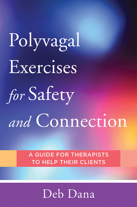 Polyvagal Exercises for Safety and Connection: A Guide for Therapists to Help Their Clients