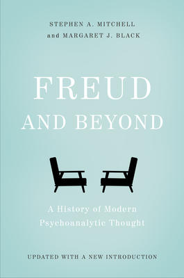 Freud and Beyond: A History of Modern Psychoanalytic Thought | Updated with a New Introduction