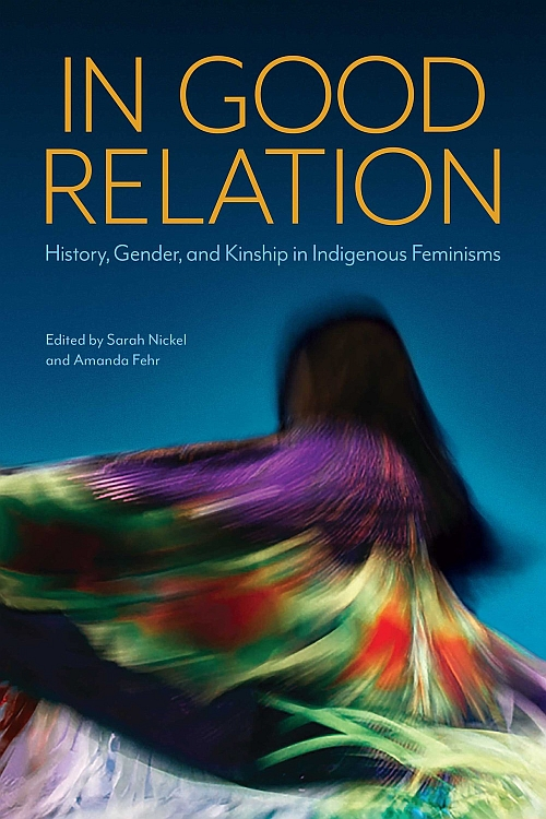 In Good Relation: History, Gender, and Kinship in Indigenous Feminisms