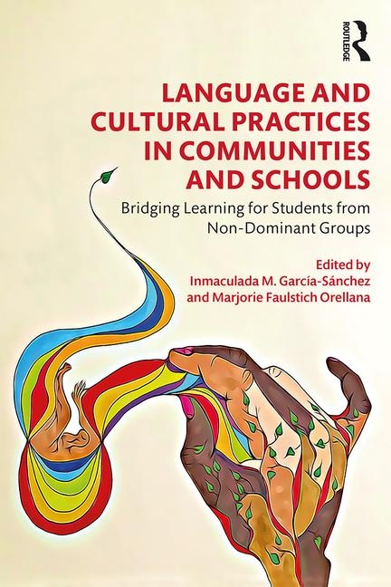 Language and Cultural Practices in Communities and Schools: Bridging Learning for Students from Non-Dominant Groups