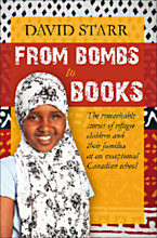 From Bombs to Books: The remarkable stories of refugee children and their families at an exceptional Canadian school, Second Edition