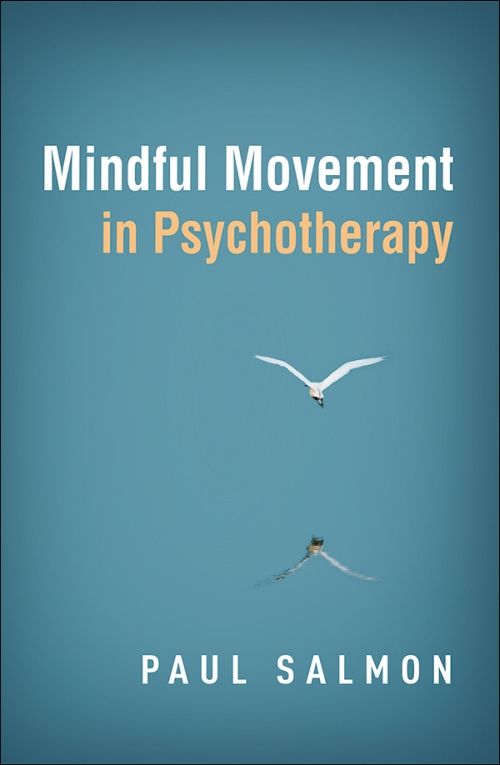 Mindful Movement in Psychotherapy, by Paul Salmon