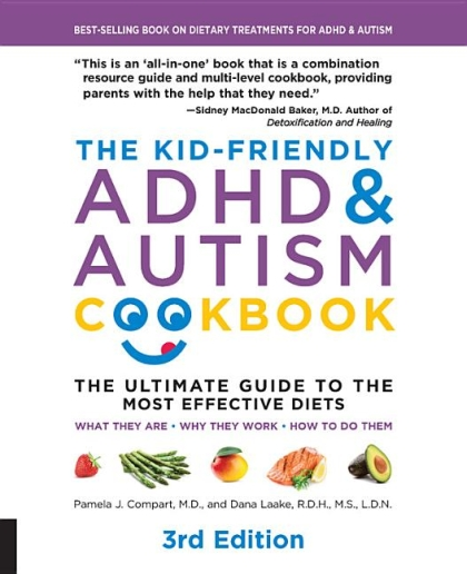The Kid-Friendly ADHD & Autism Cookbook: The Ultimate Guide to Diets that Work, Third Edition