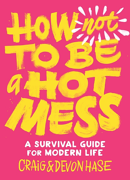How Not to Be a Hot Mess: A Survival Guide for Modern Life