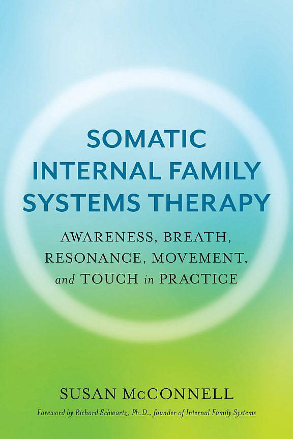 Somatic Internal Family Systems Therapy: Awareness, Breath, Resonance, Movement and Touch in Practice