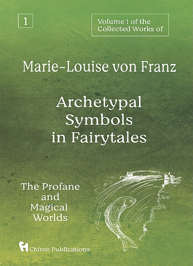 Archetypal Symbols in Fairytales: The Profane and Magical Worlds | Volume 1 of the Collected Works of Marie-Louise von Franz