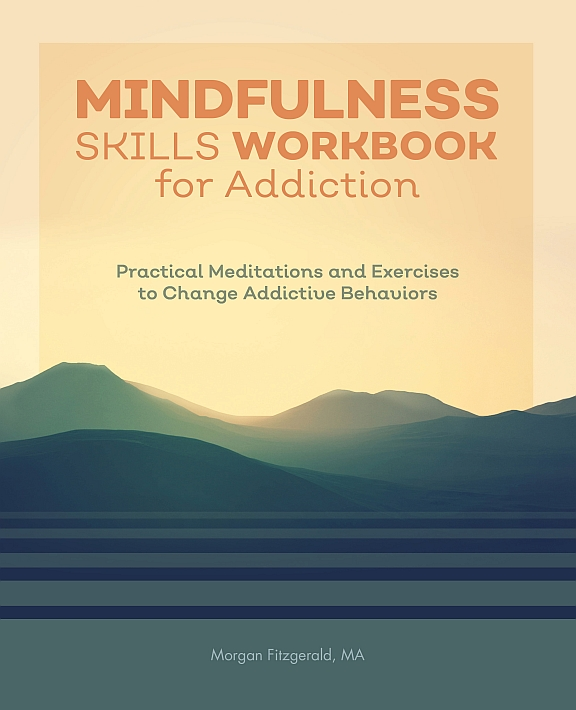 Mindfulness Skills Workbook for Addiction: Practical Meditations and Exercises to Change Addictive Behaviors