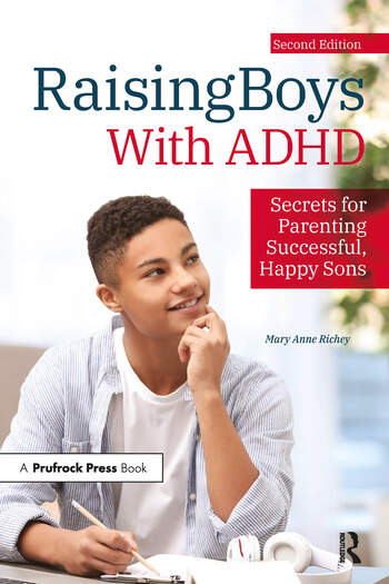 Raising Boys With ADHD: Secrets for Parenting Successful, Happy Sons, Second Edition