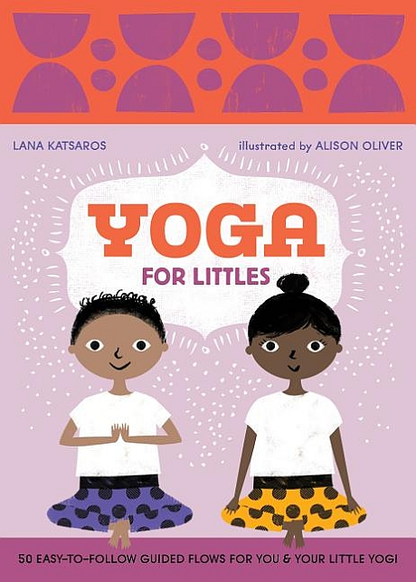 Yoga for Littles: 50 Easy-to-Follow Guided Flows for You & Your Little Yogi