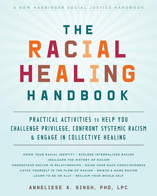 The Racial Healing Handbook: Practical Activities to Help You Challenge Privilege, Confront Systemic Racism, and Engage in Collective Healing | A New Harbinger Social Justice Handbook