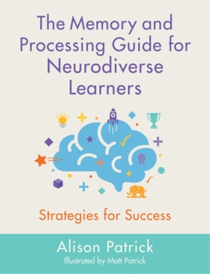 The Memory and Processing Guide for Neurodiverse Learners: Strategies for Success
