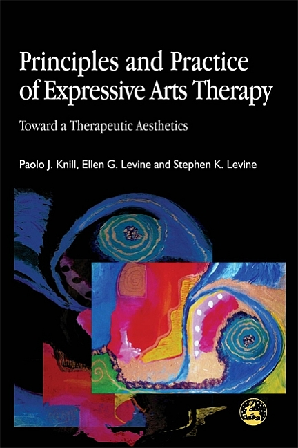 Principles and Practice of Expressive Arts Therapy : Toward a Therapeutic Aesthetics